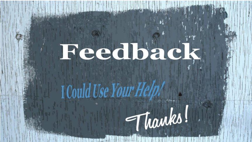 Feedback: I Could Use YourHelp!