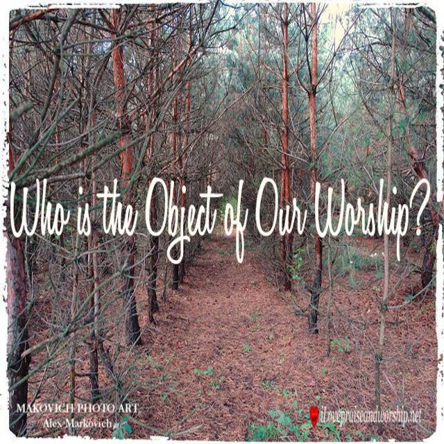 Who is the Object of OurWorship?