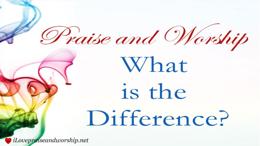 Praise and Worship: What is theDifference?
