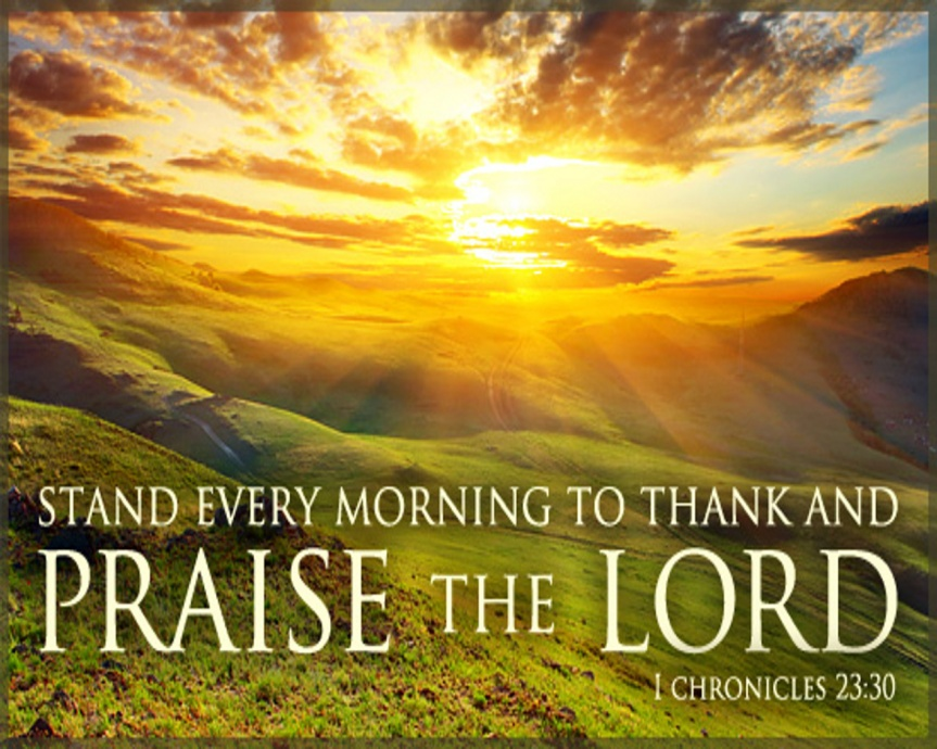 stand every morning to thank and praise the lord