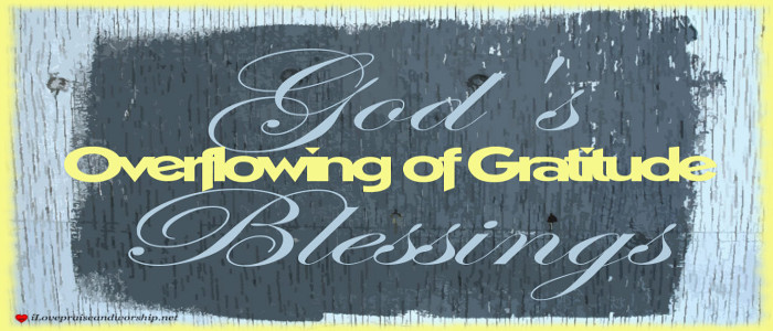 Overflowing of Gratitude: God's Blessing