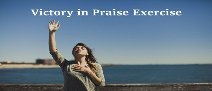 Victory in Praise Exercise