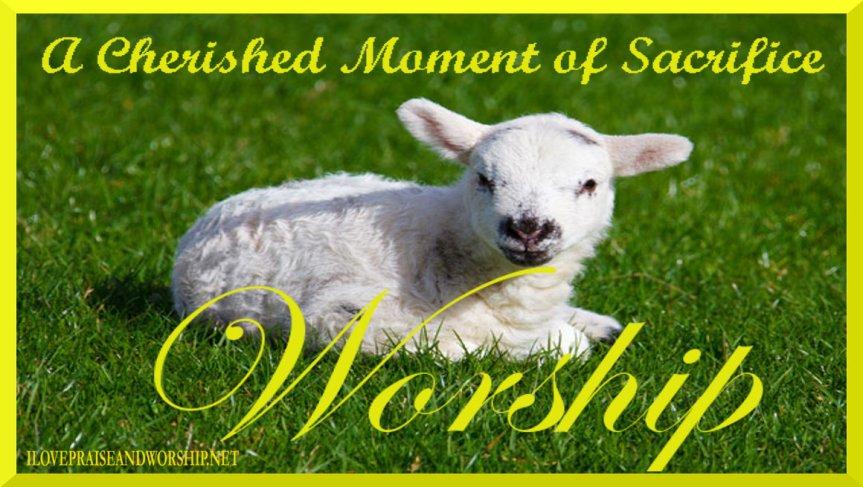 Worship: A Cherished Moment ofSacrifice