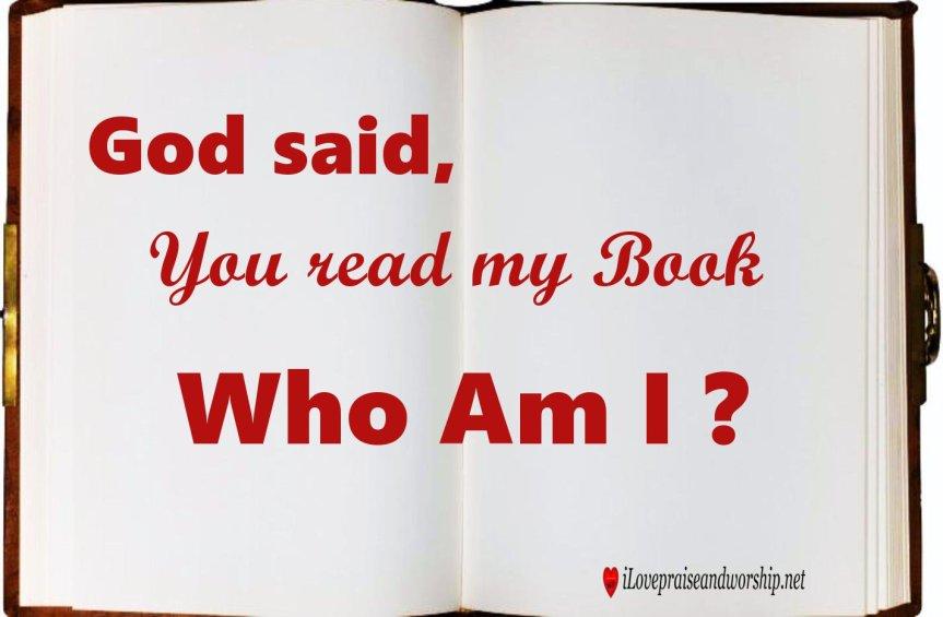 God said: You Read My Book, Who AmI?