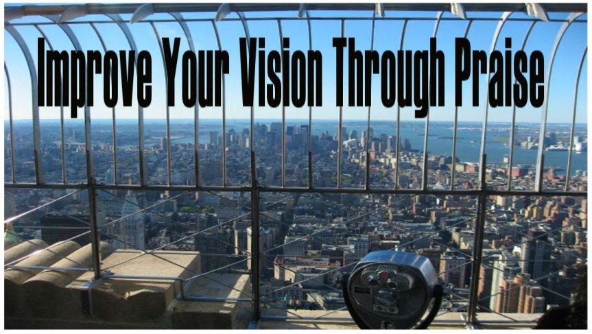 Improve Your Vision ThroughPraise
