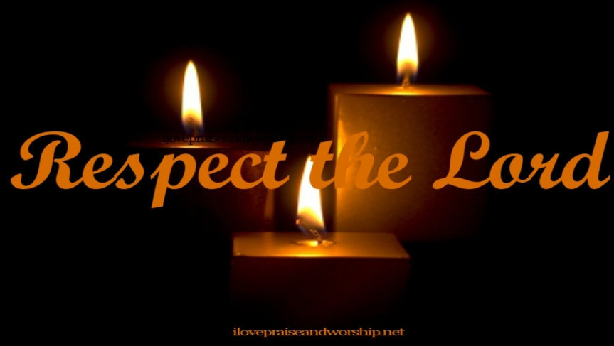 This is Worship in the Simplest Form; Respect theLord
