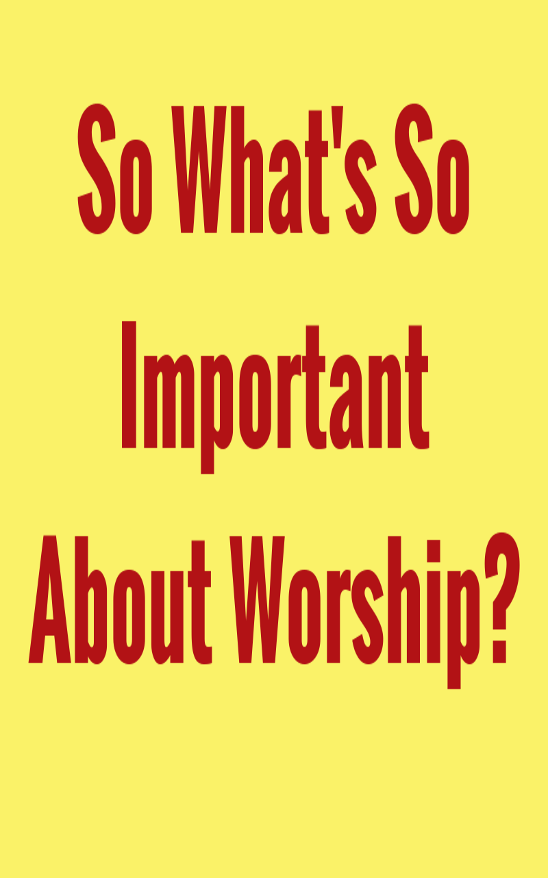 What's So Important About Worship?