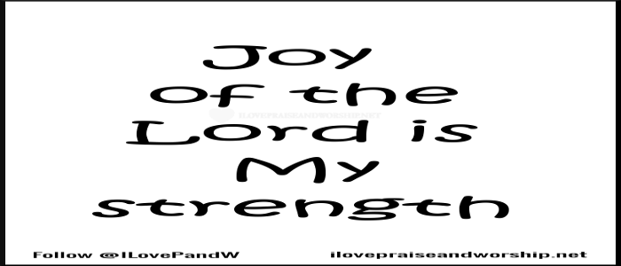 The Joy Of The Lord Is MyStrength