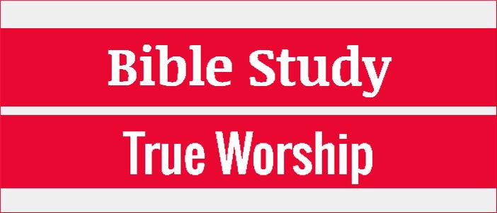 Bible Study: True Worship – Part8