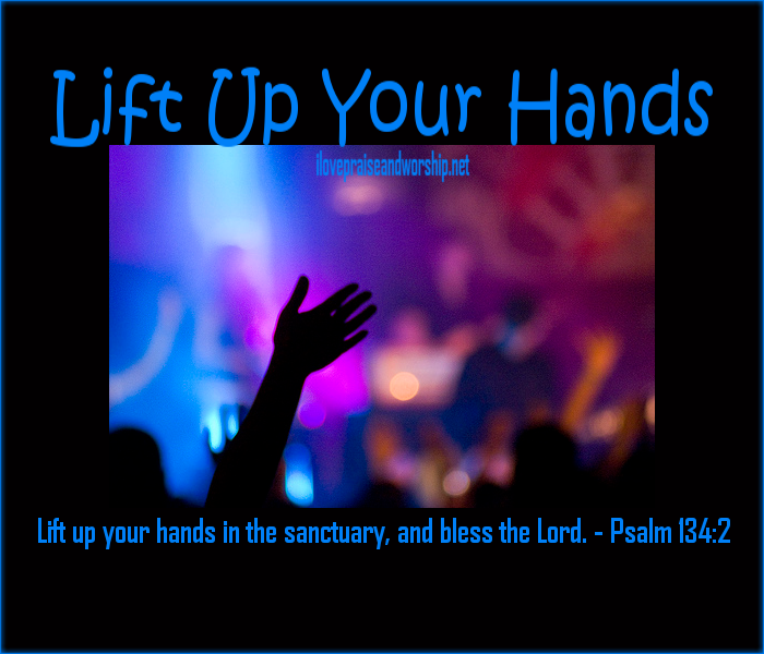 Lift Up Your Hands And Bless The Lord