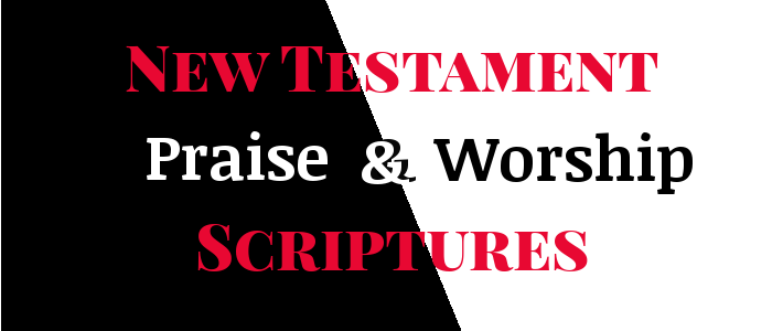New Testament: Praise And WorshipScriptures