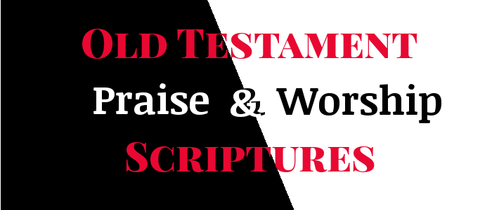 Old Testament: Praise And Worship Scriptures