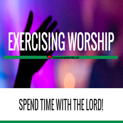 Exercising Worship: Spend Time With God