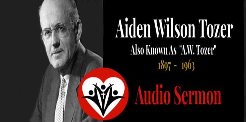 God Made Man to Worship – A.W. Tozer AudioSermon