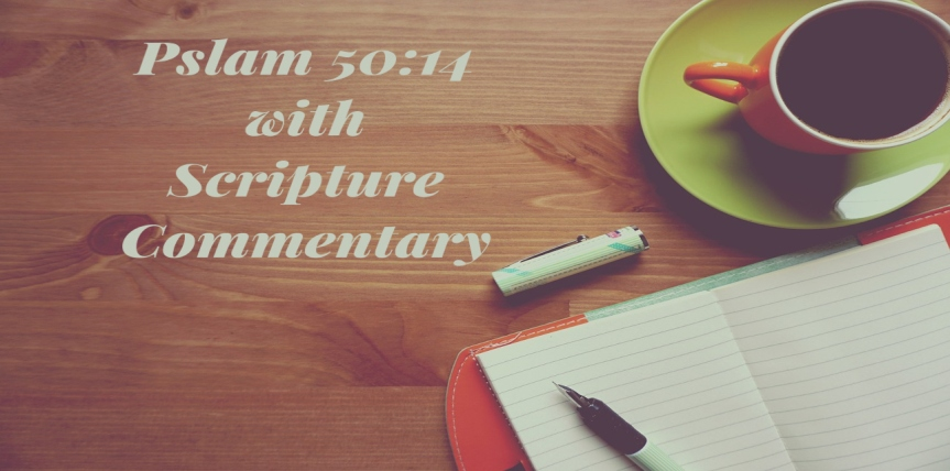 Psalm 50:14 – Offer Unto God Thanksgiving with Scripture Commentary