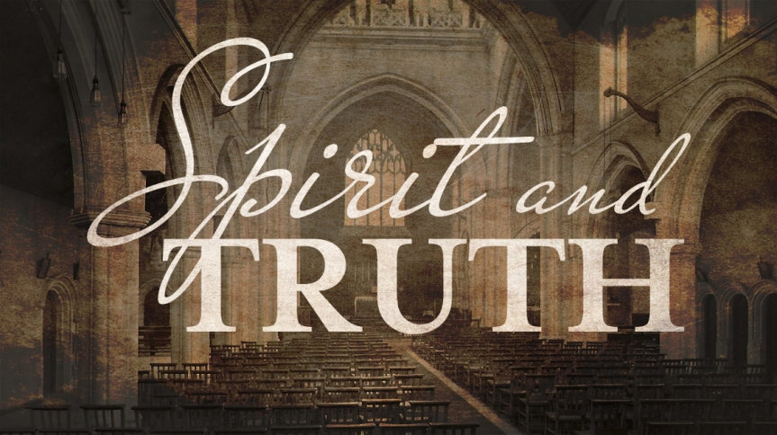 Worship: In Spirit and In Truth (Sermon)