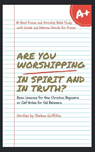 Are You Worshipping In Spirit and In Truth? by Shelena Griffiths